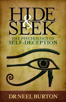 Hide and Seek: The Psychology of Self-Deception by [Burton, Neel]