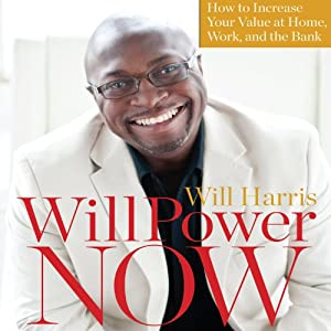 WillPower Now: How to Increase Your Value at Home, Work, and the Bank Audiobook