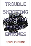 Trouble Shooting Gasoline Marine Engines, John Fleming, 1892216280
