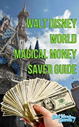 Walt Disney Wolrd Magical Money Saver Guide: Save money on your next Disney World vacation using these short easy to follow tips.