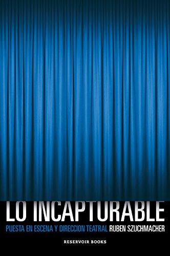 Descargar Libro Lo Incapturable: Puesta En Escena Y Dirección Teatral Rubén Szuchmacher