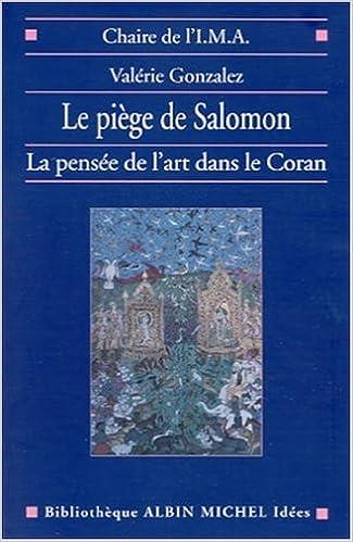 Epub ebook téléchargement Le Piège de Salomon : La Pensée de l'art dans le Coran PDF FB2
