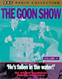 The Goon Show Classics: He's Fallen in the Water! (Previously Volume 11) (BBC Radio Collection)