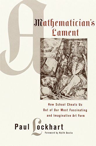 A Mathematician's Lament: How School Cheats Us Out of Our Most Fascinating and Imaginative Art Form by Paul Lockhart (2009-05-14)