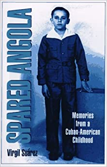 Spared Angola: Memories from a Cuban-American Childhood