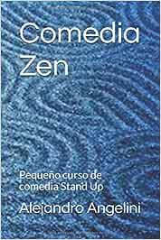 Comedia Zen: Pequeño curso de comedia Stand Up La tecnica