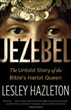 Jezebel: The Untold Story of the Bible's Harlot Queen by Lesley Hazleton front cover