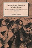 Impatient Armies of the Poor : The Story of Collective Action of the Unemployed, 1808-1942, Folsom, Franklin, 0870811843