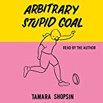 Arbitrary Stupid Goal | Tamara Shopsin