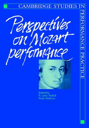 Perspectives on Mozart Performance (Cambridge Studies in Performance Practice) by R Larry Todd