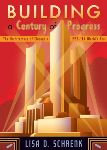 Building a Century of Progress: The Architecture of Chicago's 1933–34 World's Fair