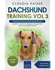 Dachshund Training Vol 3 – Taking care of your Dachshund: Nutrition, common diseases and general care of your Dachshund