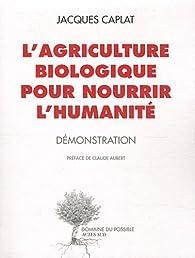 L'agriculture biologique pour nourrir l'humanité par Jacques Caplat