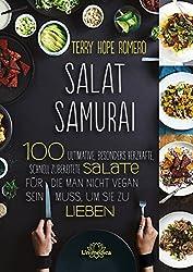 Salat Samurai: 100 ultimative, besonders herzhafte, schnell zubereitete Salate, für die man nicht vegan sein muss, um sie zu lieben (German Edition)