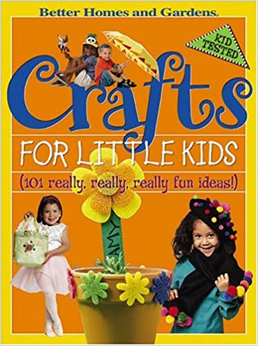 Crafts for Little Kids: (101 Really, Really, Really Fun Ideas ...