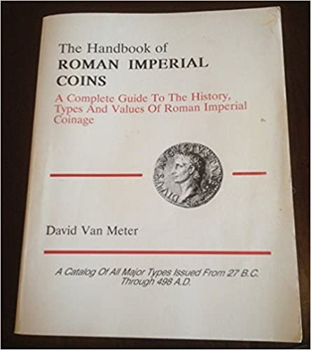 Book Handbook of Roman Imperial Coins: A Complete Guide to the History, Types and Values of Roman Imperial Coinage by David Van Meter (1991-12-24)