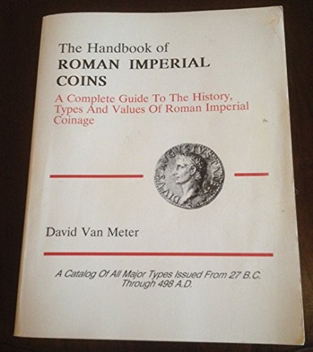 Handbook of Roman Imperial Coins: A Complete Guide to the History, Types and Values of Roman Imperial Coinage by David Van Meter (1991-12-02) (Roman Imperial Coins)