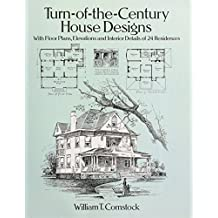 Turn-of-the-Century House Designs: With Floor Plans, Elevations and Interior Details of 24 Residences (Dover Architecture)