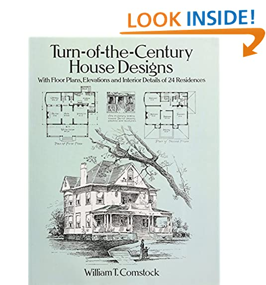 Turn Of The Century House Designs: With Floor Plans, Elevations And  Interior Details Of 24 Residences (Dover Architecture)