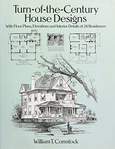 Turn-of-the-Century House Designs: With Floor Plans, Elevations and Interior Details of 24 Residences (Dover Architectur