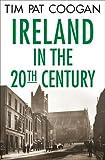 Ireland in the Twentieth Century, Tim Pat Coogan, 1403963975
