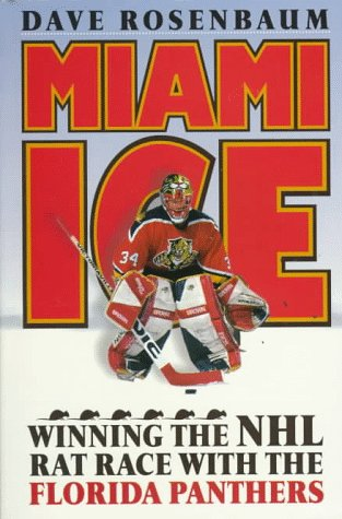 Florida Ice - Miami Ice: Winning the Nhl Rat Race With the Florida Panthers