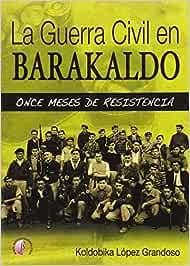 La Guerra Civil en Barakaldo: once meses de resistencia