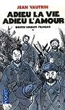 Quatre soldats français, Tome 1 : Adieu la vie, adieu l'amour par Vautrin