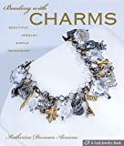 Beading with Charms: Beautiful Jewelry, Simple Techniques (Lark Jewelry Books)