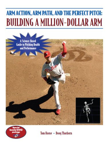 Arm Action, Arm Path, and the Perfect Pitch: Building a Million-Dollar Arm (Million Book Dollar Arm)