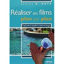 RÉALISER SES FILMS PLAN PAR PLAN : CONCEVOIR ET VISUALISER SA MISE EN IMAGES N.E.
