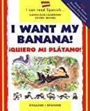 img - for I Want My Banana! Quiero Mi Platano! (I Can Read Spanish Language Learning Story Books) (English and Spanish Edition) book / textbook / text book