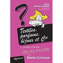 Textiles, parfums, bijoux et Cie: la petite chimie de la mode de Marie Curieuse: La petite chimie de la mode de Marie Curieuse (French Edition)
