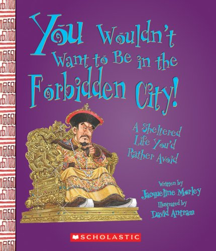 You Wouldn't Want to Be in the Forbidden City!: A Sheltered Life You'd Rather Avoid ()