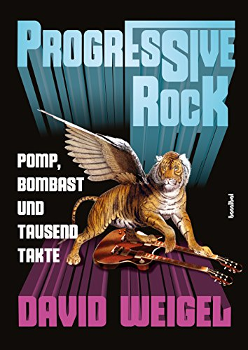 Progressive Rock: Pomp, Bombast und tausend Takte (German Edition)