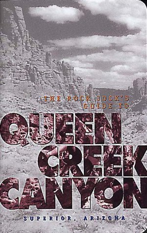 The Rock Jock's Guide to Queen Creek Canyon Superior, ()