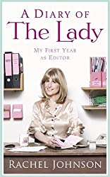 A Diary of The Lady: My First Year as Editor 1st (first) Edition by Johnson, Rachel published by Fig Tree (2010)
