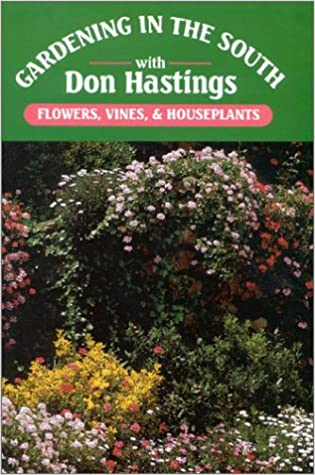 Gardening In The South: Flowers, Vines, U0026 Houseplants (Gardening In The  South With Don Hastings): Donald M. Hastings Jr.: 9780878336005:  Amazon.com: Books