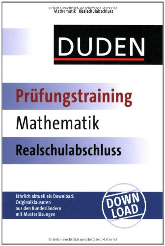 Duden Prüfungstraining Mathematik Realschulabschluss - Jährlich mit Download und Musterlösungen