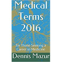 Medical Terms 2016: for Those Seeking a Career in Medicine