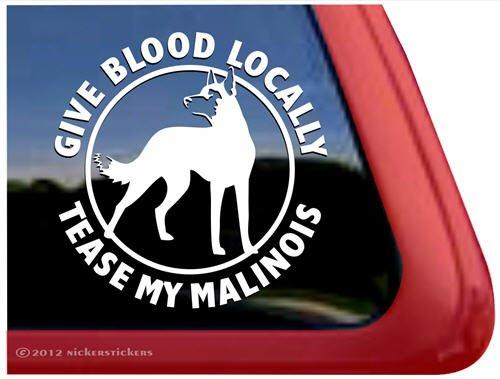Give Blood Locally Tease My Malinois ~ Vinyl Window Decal Belgian Malinois Dog Sticker (Belgian Malinois Sticker)