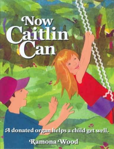 Now Caitlin Can: A donated organ helps a child get well.