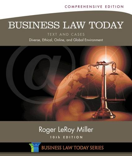 Business Law Today, Comprehensive: Text And Cases: Diverse, Ethical, Online, And Global Environment (Miller Business Law Today Family)