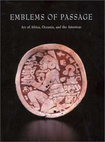 Emblems of Passage: Art of Africa, Oceania and the Americas