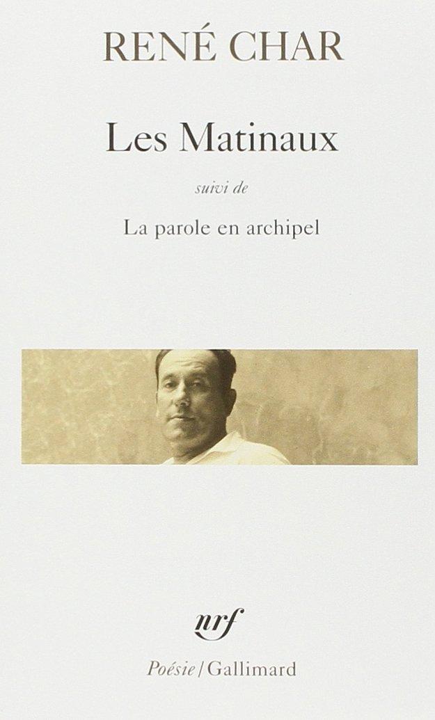 Les Matinaux / La Parole en archipel (Poésie) (Inglés) Libro de bolsillo – 22 ene 1969 René Char Gallimard 2070300668 AUK2070300668