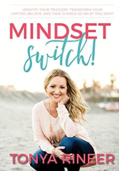 Mindset Switch: Identify Your Triggers, Transform Your Limiting Beliefs, and Take Charge of What You Want by [Rineer, Tonya]