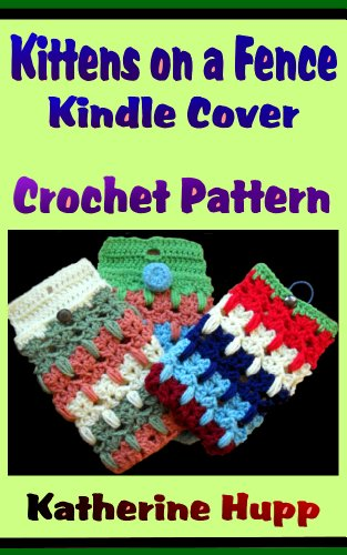 Kittens on a Fence Kindle Cover Crochet Pattern by [Hupp, Katherine]