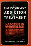 The Self Psychology of Addiction and Its Treatment, Richard B. Ulman and Harry Paul, 1583913076