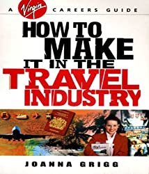 How to Make it in the Travel Industry (Virgin Careers Guides)