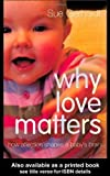 Why Love Matters: How Affection Shapes a Baby's Brain by Gerhardt, Sue on 24/06/2004 unknown edition